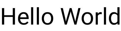 """The words """"Hello World"""" in a larger type size"""